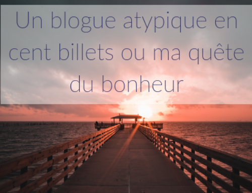 Un blogue atypique en cent billets ou ma quête du bonheur