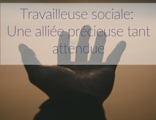 Travailleuse sociale: Une alliée précieuse tant attendue