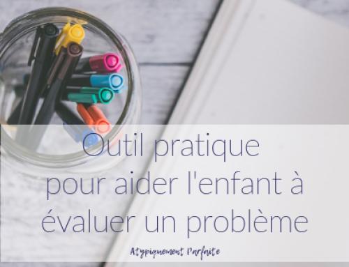 Outil pratique pour aider l'enfant à évaluer un problème