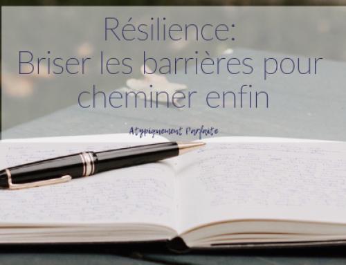 Résilience: Briser les barrières pour cheminer enfin