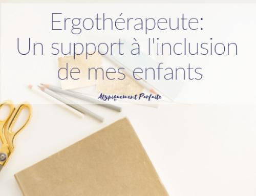 Ergothérapeute: Un support à l'inclusion de mes enfants