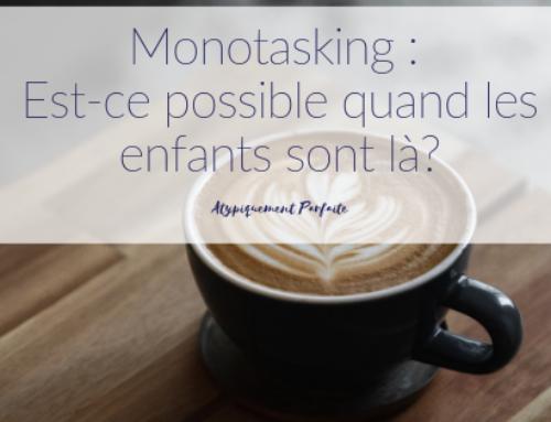 Monotasking : Est-ce possible quand les enfants sont là?