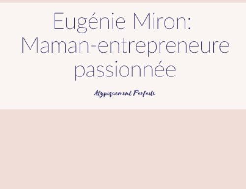 Eugénie Miron: Maman-entrepreneure passionnée