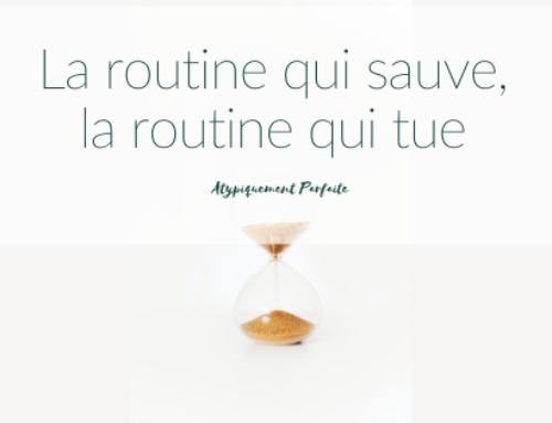 La routine qui sauve, la routine qui tue